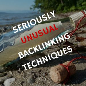 seriously unusual backlinking techniques seo